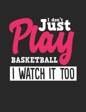 I Don't Just Play Basketball I Watch It Too: Wide Ruled Composition Notebook Journal de Ashley Crusso