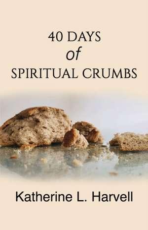 40 Days of Spiritual Crumbs de Katherine L. Harvell