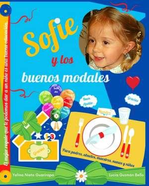 Sofie y los buenos modales: Para padres, abuelos, maestros, nanas y niños de Lucia Guzmán Bello