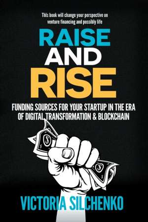Raise and Rise: Funding Sources for Your Startup in the Era of Digital Transformation & Blockchain de Victoria Silchenko