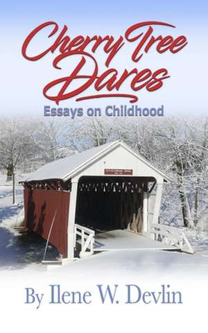 Cherry Tree Dares: Essays on Childhood de Ilene W. Devlin