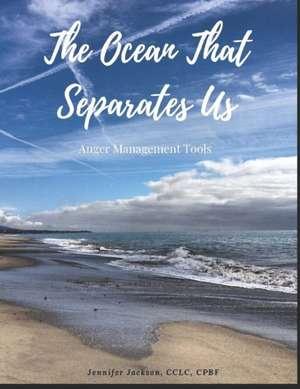 The Ocean That Separates Us: Anger Management Tools de Jennifer Jackson