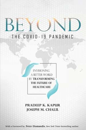 Beyond the COVID-19 Pandemic: Envisioning a Better World by Transforming the Future of Healthcare de Joseph M. Chalil