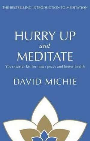 Hurry Up and Meditate de David Michie