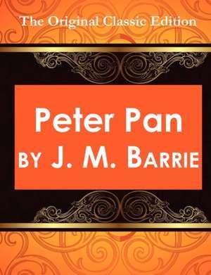 Peter Pan: The Original Classic Edition de James Matthew Barrie
