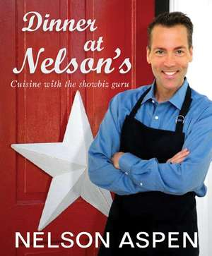 Dinner at Nelson's: Cuisine and Conversation with the Showbiz Guru de Nelson Aspen