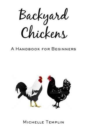 Backyard Chickens:  A Guide for Beginners de Michelle Templin