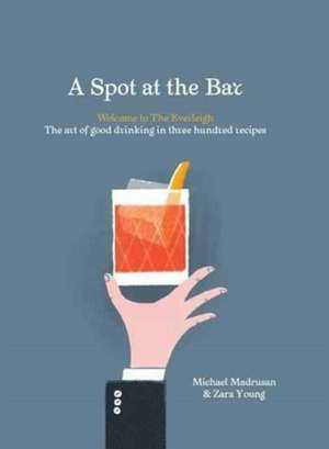 A Spot at the Bar: Welcome to the Everleigh: The Art of Good Drinking in Three Hundred Recipes imagine