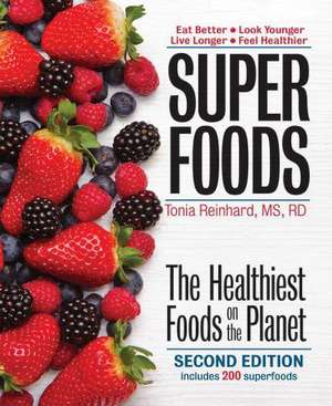 Superfoods:  The Healthiest Foods on the Planet de Tonia Reinhard