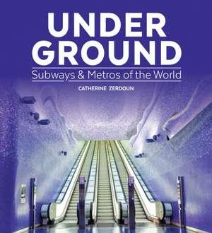 Under Ground:  Subways and Metros of the World de Catherine Zerdoun