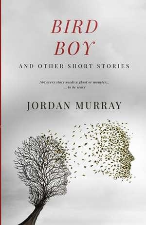 Bird Boy: and Other Short Stories de Jordan Murray