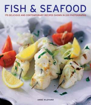 Fish & Seafood:  175 Delicious and Contemporary Recipes Shown in 220 Photographs de Anne Hildyard