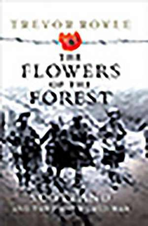 The Flowers of the Forest de Trevor Royle