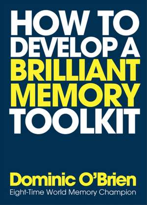 How to Develop a Brilliant Memory Toolkit:  Tips, Tricks and Techniques to Boost Your Memory Power de  Dominic O'Brien