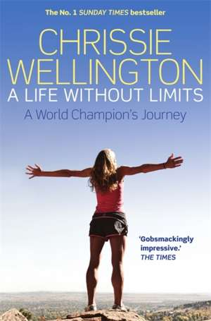 A Life Without Limits de Chrissie Wellington