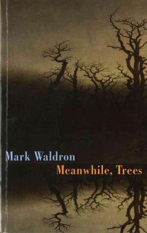 Meanwhile, Trees de Mark Waldron