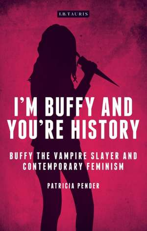 I'm Buffy and You're History de Patricia Pender