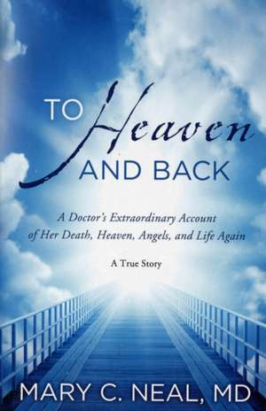 To Heaven and Back de Mary C. Neal