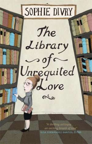 The Library of Unrequited Love de Sophie Divry