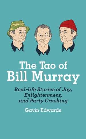 The Tao of Bill Murray de Gavin Edwards