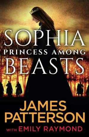 Patterson, J: Sophia, Princess Among Beasts de James Patterson