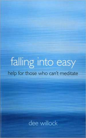 Falling Into Easy:  Help for Those Who Can't Meditate de Dee Willock
