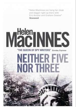 Neither Five Nor Three de Helen MacInnes