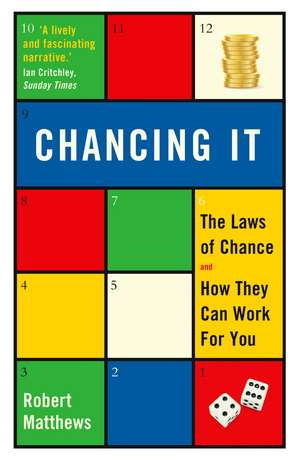 Chancing It: The Laws of Chance and How They Can Work For You de Robert Matthews