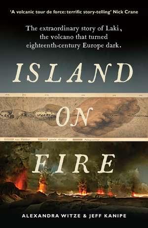 Island on Fire: The extraordinary story of Laki, the volcano that turned eighteenth-century Europe dark de Alexandra Witze