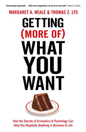 Getting (More Of) What You Want: How the Secrets of Economics & Psychology Can Help You Negotiate Anything in Business & Life de Margaret A. Neale