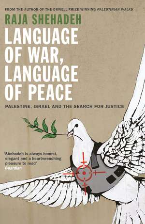 Language of War, Language of Peace: Palestine, Israel and the Search for Justice de Raja Shehadeh