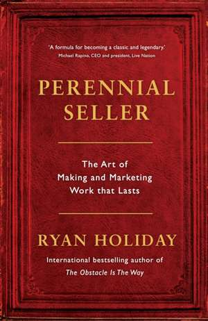 Perennial Seller: The Art of Making and Marketing Work that Lasts de Ryan Holiday