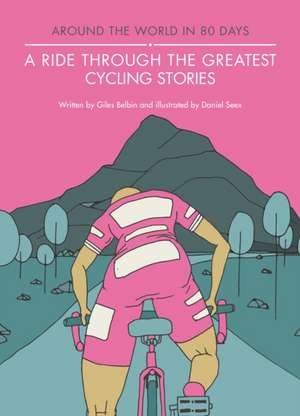 A Ride Through the Greatest Cycling Stories de Giles Belbin