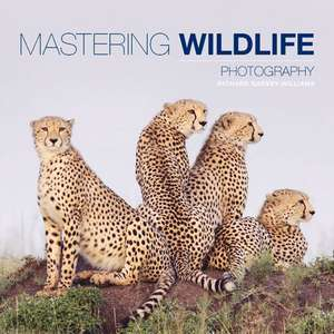 Mastering Wildlife Photography de Richard Garvey-Williams