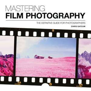 Mastering Film Photography de Chris Gatcum