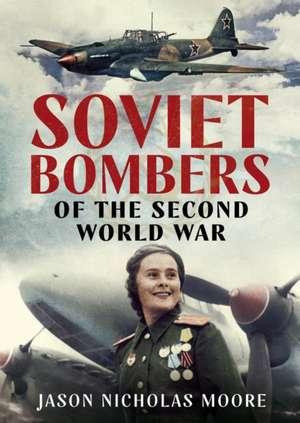 Soviet Bombers of the Second World War de Jason Nicholas Moore