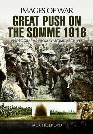 Great Push:  The Battle of the Somme 1916 de Jack Holroyd