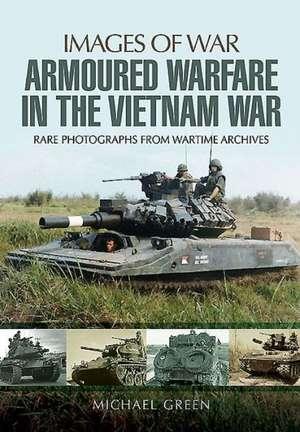 Armoured Warfare in the Vietnam War de Michael Green