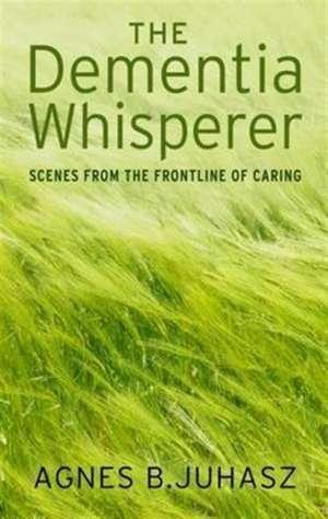 The Dementia Whisperer de Agnes Juhasz