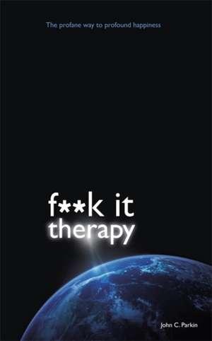 Fuck It Therapy de John Parkin