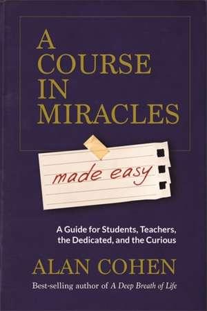 A Course in Miracles Made Easy de Alan Cohen