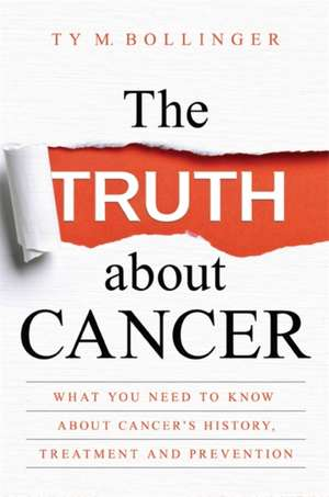 The Truth about Cancer de Ty M. Bollinger