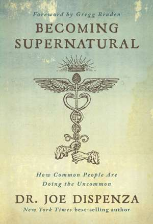 Becoming Supernatural de Dr. Joe Dispenza