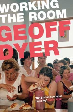 Dyer, G: Working the Room de Geoff Dyer