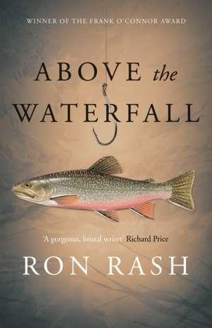 Above the Waterfall de Ron Rash