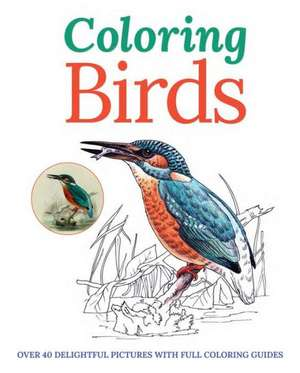 Coloring Birds:  Over 40 Delightful Pictures with Full Coloring Guides de PETER GRAY