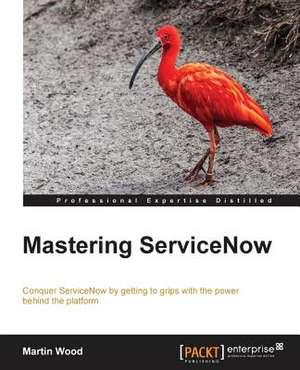 Mastering Servicenow de Martin Wood