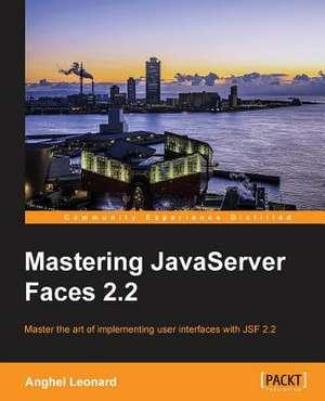 Mastering JavaServer Faces 2.2 de Anghel Leonard