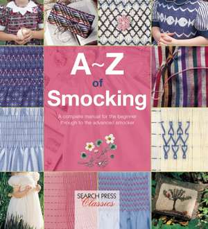 A-Z of Smocking: A complete manual for the beginner through to the advanced smocker de Country Bumpkin