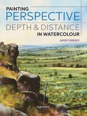 Painting Perspective, Depth and Distance in Watercolour de Geoff Kersey